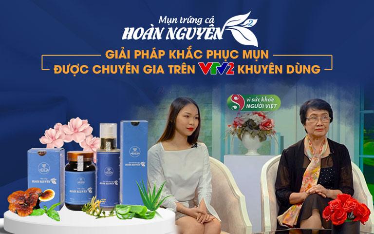 Bộ sản phẩm Trị Mụn trứng cá Hoàn Nguyên thế hệ 2 được chuyên gia trên VTV khuyên dùng